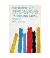 The Dutch East Indies; a Narrative of a Voyage to the Pacific and Indian Ocean